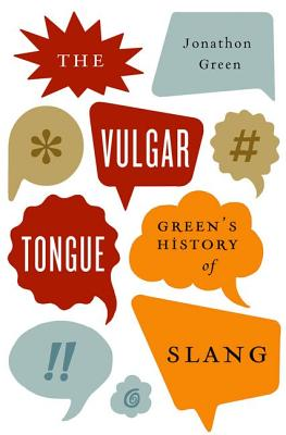 The Vulgar Tongue By Green, Jonathon