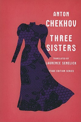 Three Sisters By Chekhov, Anton Pavlovich/ Senelick, Laurence (TRN)